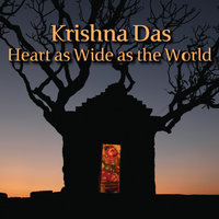 Heart As Wide As The World — Krishna Das