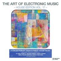The Art of Electronic Music - House Edition, Vol. 17 — сборник