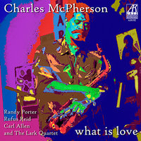What Is Love — Rufus Reid, Charles McPherson, Carl Allen, The Lark Quartet, Randy Porter