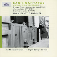 Bach, J.S.: Whitsun Cantatas BWV 172, 59, 74 & 34 — The Monteverdi Choir, English Baroque Soloists, John Eliot Gardiner