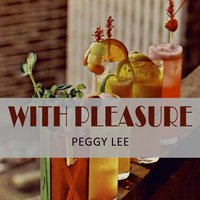 With Pleasure — Peggy Lee
