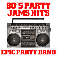 80's Party Jam Hits — Epic Party Band