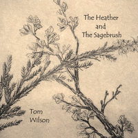 The Heather and the Sagebrush — Tom Wilson