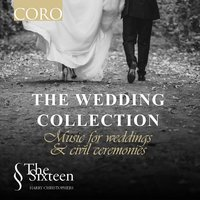 The Wedding Collection: Music for Weddings and Civil Ceremonies — Harry Christophers, The Sixteen, The Sixteen / Harry Christophers