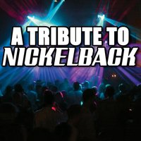 A Tribute To Nickelback — Various Artists - Nickelback Tribute