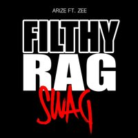 Filthy Rag Swag — Zee, Arize