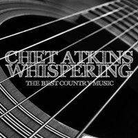 Chet Atkins - Whispering - The Best Country Music — Chet Atkins