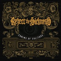 Chains of Solitude — Reject The Sickness