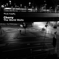 The World Waits — Cherry
