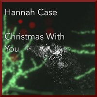 Christmas With You — Hannah Case