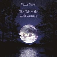 The Ode to the Twentieth Century — Victor Mason