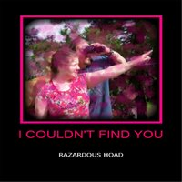 I Couldn't Find You — Razardous Hoad