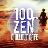 100 Zen Chillout Cafe — CHill, Buddha Zen Chillout Bar Music Café, Chillout Cafe, Buddha Zen Chillout Bar Music Cafe|Chill|Chillout Cafe