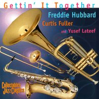 Getting' It Together — Freddie Hubbard, Curtis Fuller And Yusef Lateef