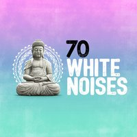 70 White Noises: Binaural Beats, Brain Waves, Relaxation, Focus, Zen Mindfulness, Calm — сборник