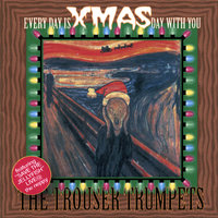 Every Day is Christmas Day With You — The Trouser Trumpets