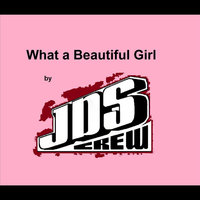 What a Beautiful Girl — JDS Crew