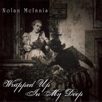 Wrapped Up In My Deep — Nolan McInnis