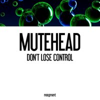 Don't Lose Control — Mutehead