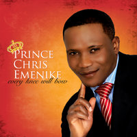 Every Knee Will Bow — Prince Chris Emenike
