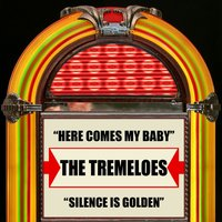 Here Comes My Baby / Silence Is Golden — The Tremeloes