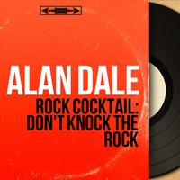 Rock Cocktail: Don't Knock the Rock — Alan Dale, Dick Jacobs et son orchestre
