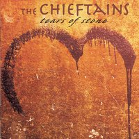 Tears Of Stone — The Chieftains