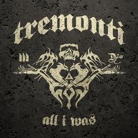 All I Was — Tremonti