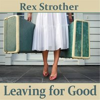 Leaving for Good — Rex Strother