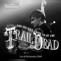 Live At Rockpalast — ...And You Will Know Us By The Trail Of Dead