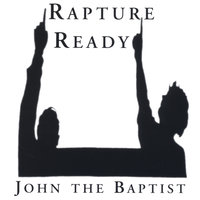 Rapture Ready — John the Baptist