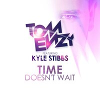 Time Doesn't Wait — Tom Enzy, Kyle Stibbs