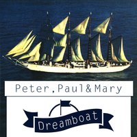 Dreamboat — Peter, Paul & Mary