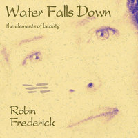 Water Falls Down — Robin Frederick