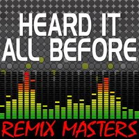 Heard It All Before — Remix Masters