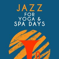 Jazz for Yoga & Spa Days — Easy Listening, Yoga Jazz Music, Spa Smooth Jazz Relax Room, Yoga Jazz Music|Easy Listening|Spa Smooth Jazz Relax Room