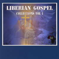 Liberian Gospel Collection Vol 1 — Sundaygar, Patrick Broh, Jospeh Saah, Fred Snoton, Alice Togbe &