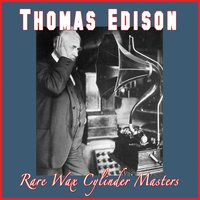 The Rare Wax Cylinder Masters — Thomas Edison