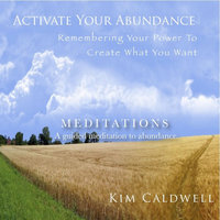 Activate Your Abundance Meditations — Kim Caldwell