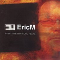 Every Time This Song Plays — Eric M