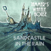 Sandcastle in the Rain — Jammer's Waffle House