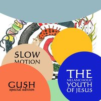 Gush — The Melancholic Youth of Jesus