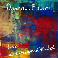 Love and Dreamed Wishes — Duncan Faure