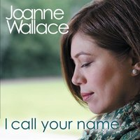 I Call Your Name — Joanne Wallace
