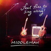 Feel Free to Sing Along — Middleman