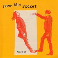 Taken In — Pave the Rocket
