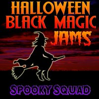 Halloween Black Magic Jams — Spooky Squad