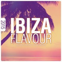 Ibiza Flavour 2015 - Balearic Flavoured Lounge Grooves — сборник