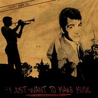 I Just Want to Make Music — Dean Martin