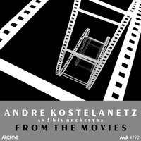 From the Movies — Andre Kostelanetz and His Orchestra